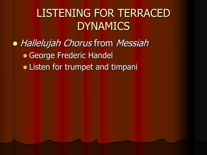 LISTENING FOR TERRACED DYNAMICS
