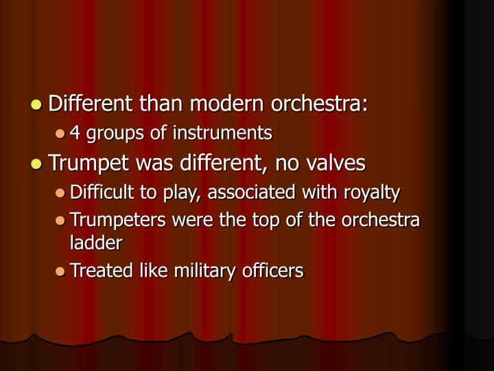 Different than modern orchestra: