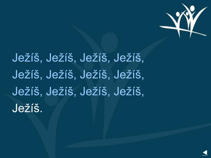 Ježíš, Ježíš, Ježíš, Ježíš,