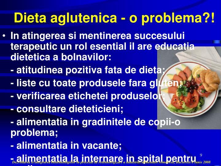 Dieta aglutenica - o problema?!