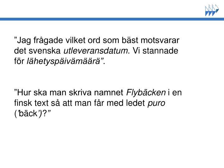 """""""Jag frågade vilket ord som bäst motsvarar det svenska"""