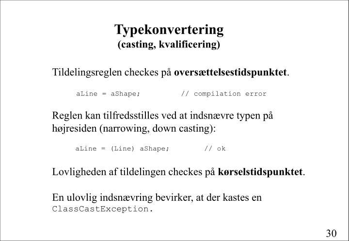 Reglen kan tilfredsstilles ved at indsnævre typen på højresiden (narrowing, down casting):