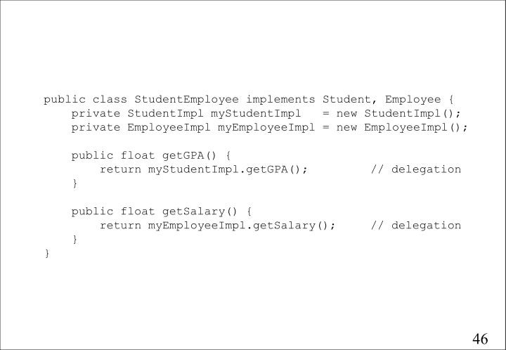 public class StudentEmployee implements Student, Employee {