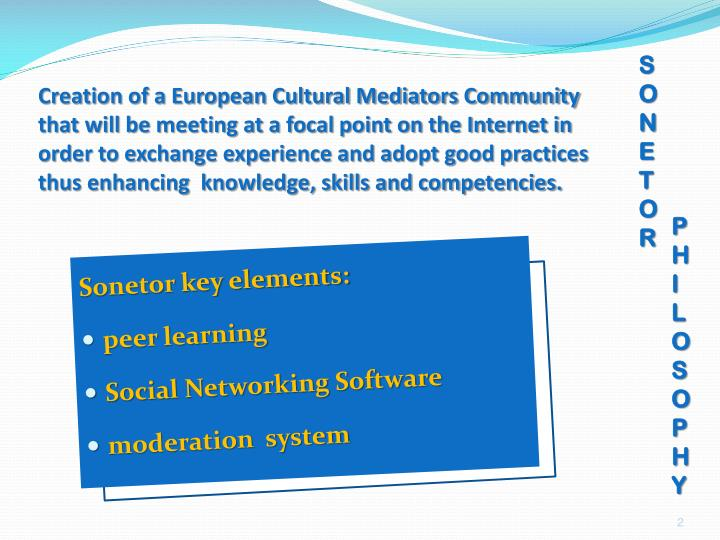 Creation of a European Cultural Mediators Community that will be meeting at a focal point on the Internet in order to exchange experience and adopt good practices thus enhancing  knowledge, skills and competencies.