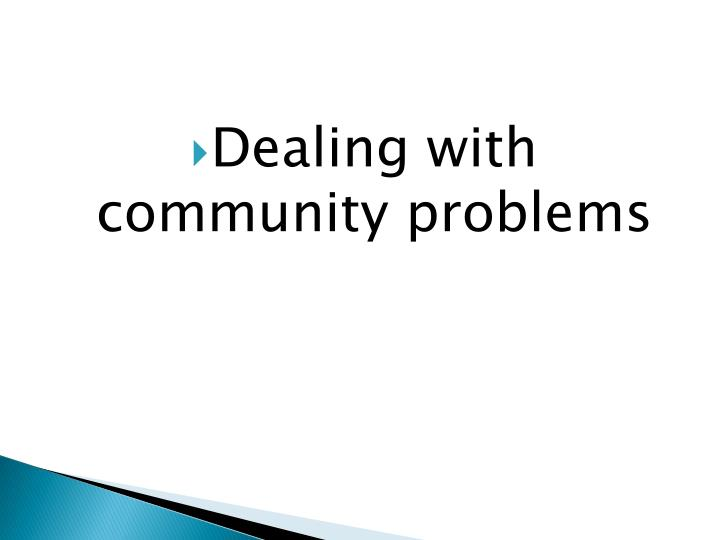 Dealing with community problems