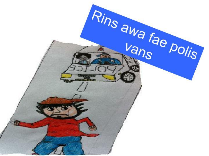 Rins awa fae polis vans