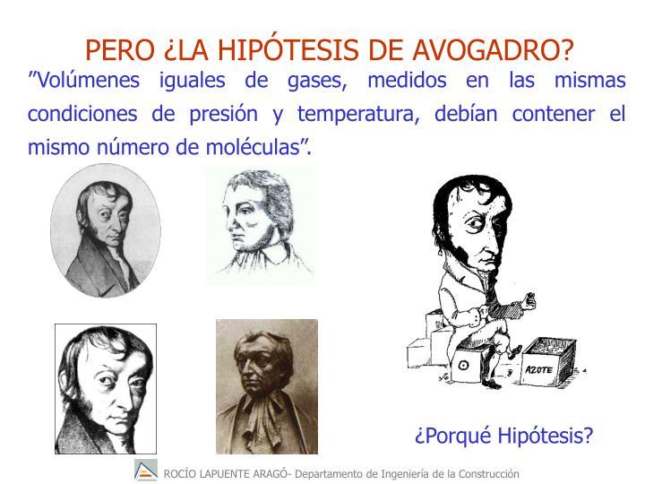 PERO ¿LA HIPÓTESIS DE AVOGADRO?