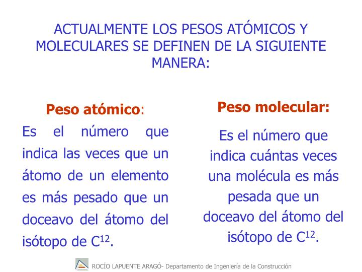 ACTUALMENTE LOS PESOS ATÓMICOS Y MOLECULARES SE DEFINEN DE LA SIGUIENTE MANERA: