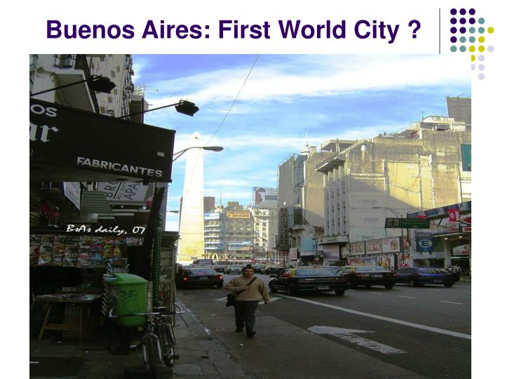 Buenos Aires: First World City ?