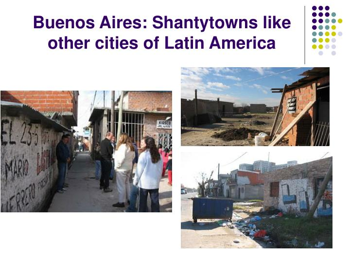 Buenos Aires: Shantytowns like other cities of Latin America