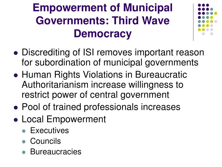 Empowerment of Municipal Governments: Third Wave Democracy