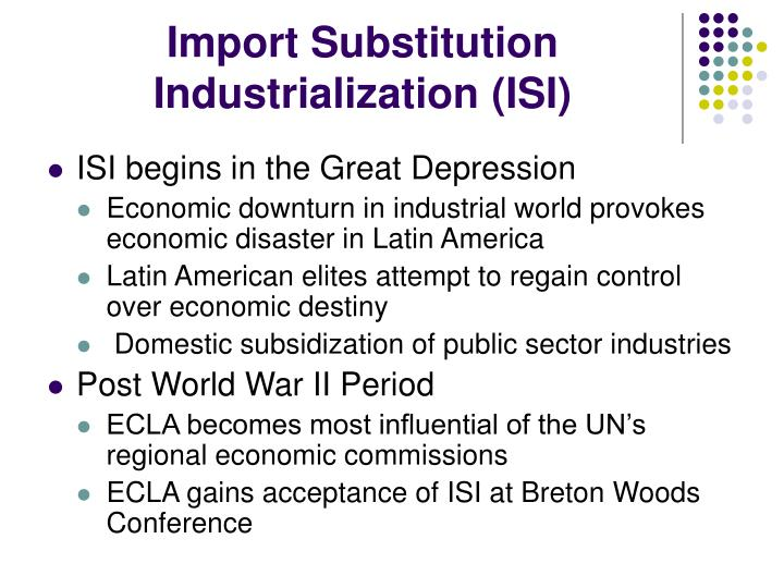 Import Substitution Industrialization (ISI)