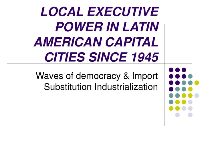 Local executive power in latin american capital cities since 1945