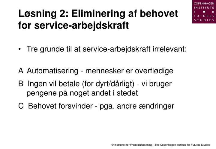 Løsning 2: Eliminering af behovet for service-arbejdskraft