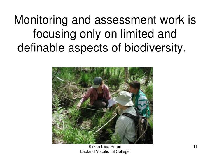 Monitoring and assessment work is focusing only on limited and definable aspects of biodiversity.