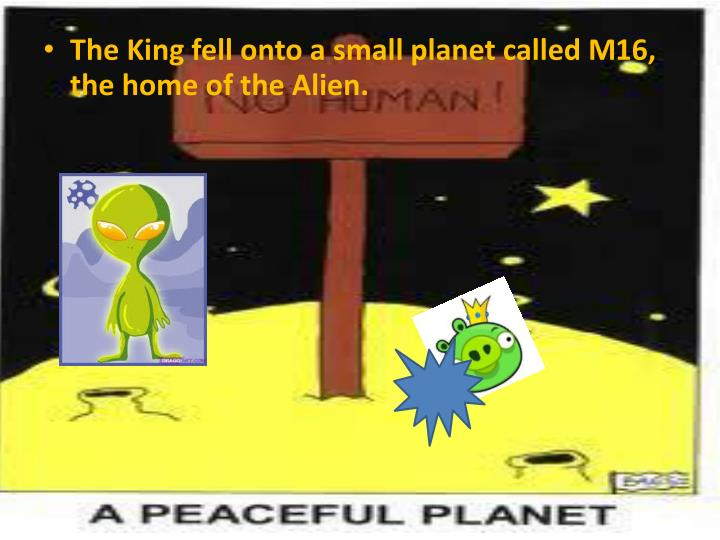 The King fell onto a small planet called M16, the home of