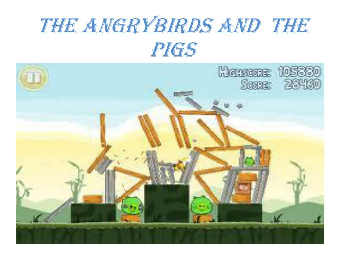 The angrybirds and the pigs