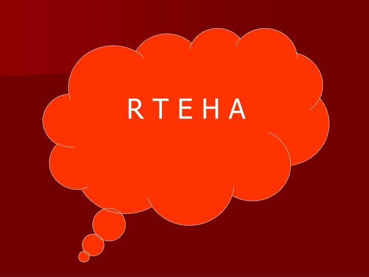 R T E H A