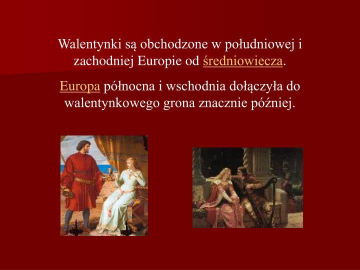 Walentynki są obchodzone w południowej i zachodniej Europie od