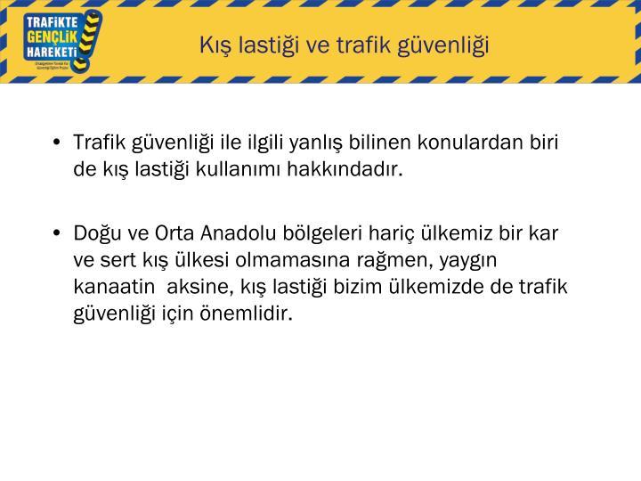 Trafik güvenliği ile ilgili yanlış bilinen konulardan biri de kış lastiği kullanımı hakkındadır.