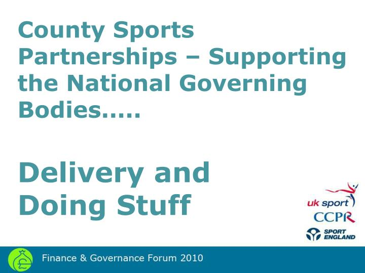 County Sports Partnerships – Supporting the National Governing Bodies.....