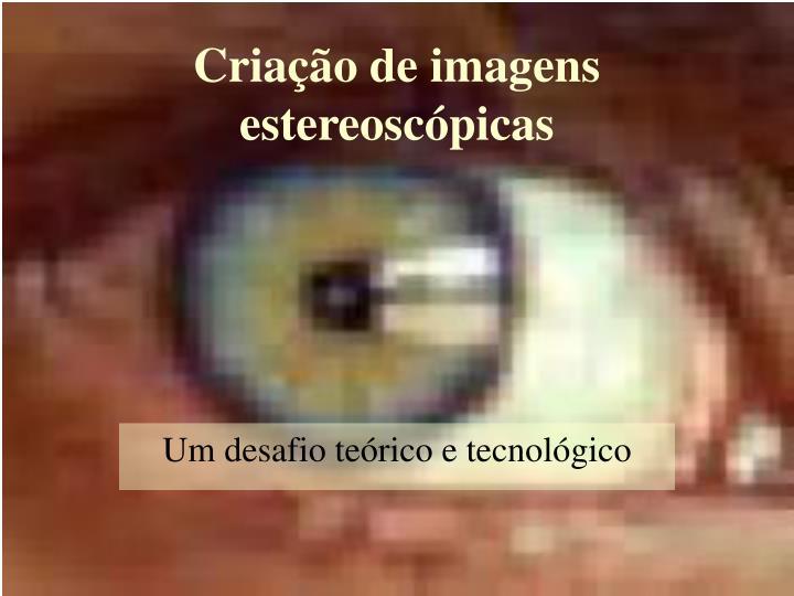 Criação de imagens estereoscópicas