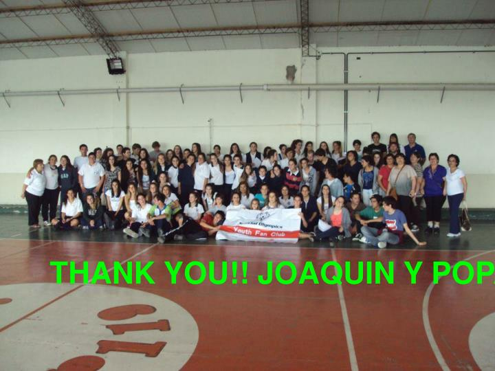 THANK YOU!! JOAQUIN Y POPA