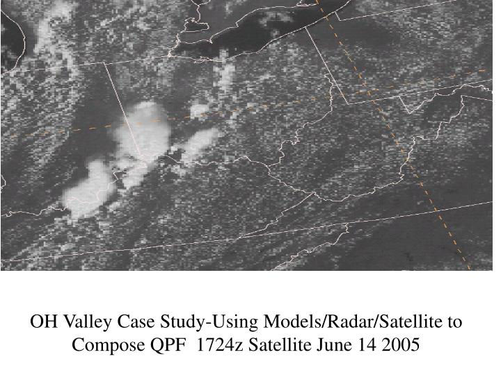 OH Valley Case Study-Using Models/Radar/Satellite to Compose QPF  1724z Satellite June 14 2005