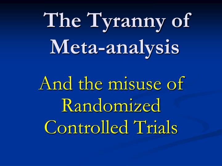 The Tyranny of Meta-analysis