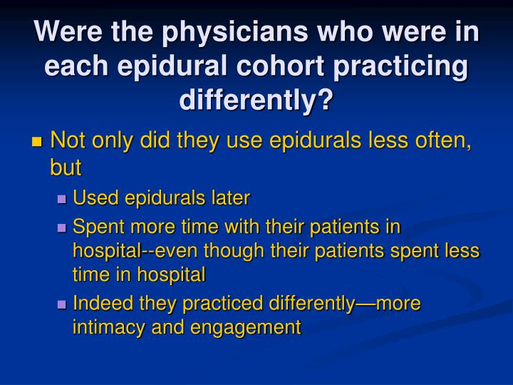 Were the physicians who were in each epidural cohort practicing differently?