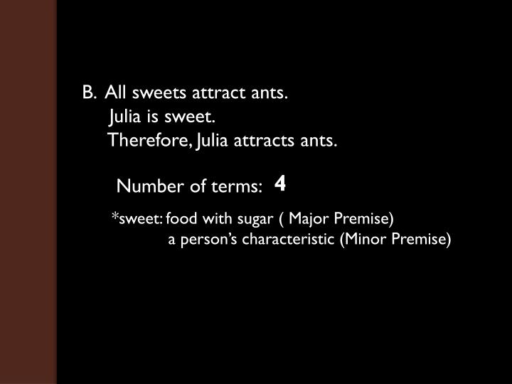 B.  All sweets attract ants.