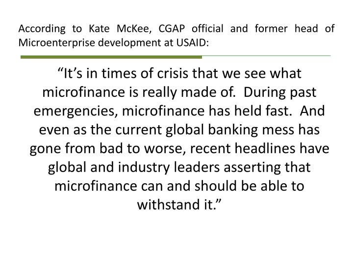 According to Kate McKee, CGAP official and former head of Microenterprise development at USAID: