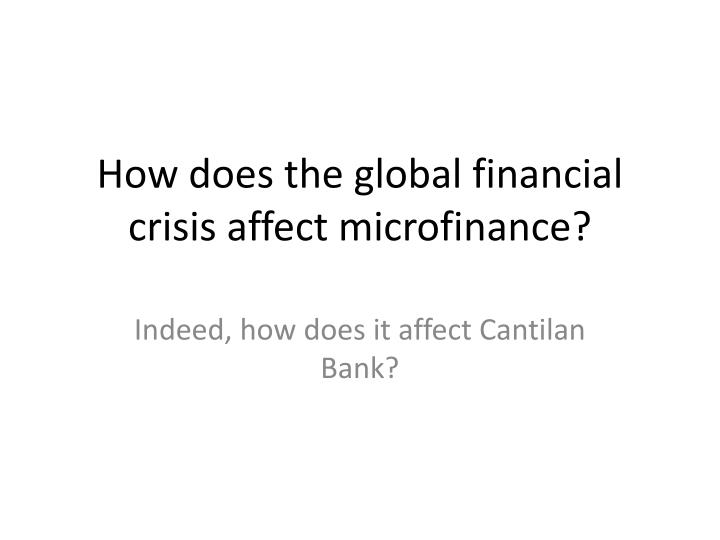 How does the global financial crisis affect microfinance?