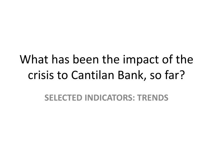 What has been the impact of the crisis to Cantilan Bank, so far?