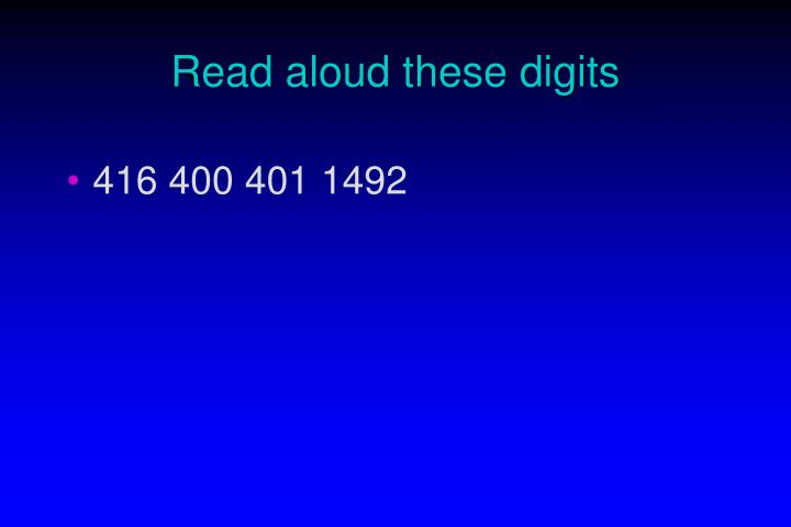 Read aloud these digits