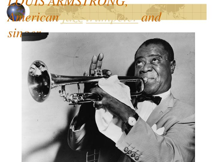 LOUIS ARMSTRONG, American