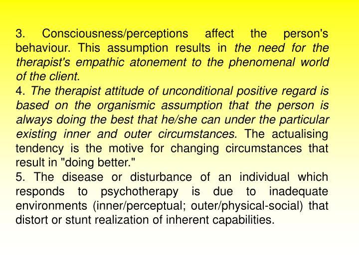 3. Consciousness/perceptions affect the person's behaviour. This assumption results in