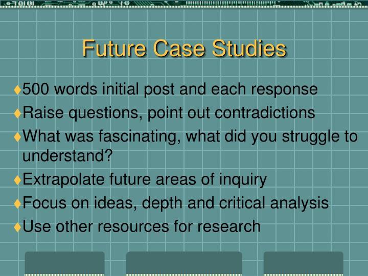 Future Case Studies