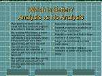 which is better analysis vs no analysis