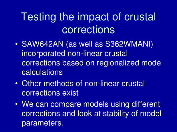 Testing the impact of crustal corrections