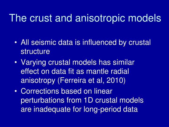 The crust and anisotropic models