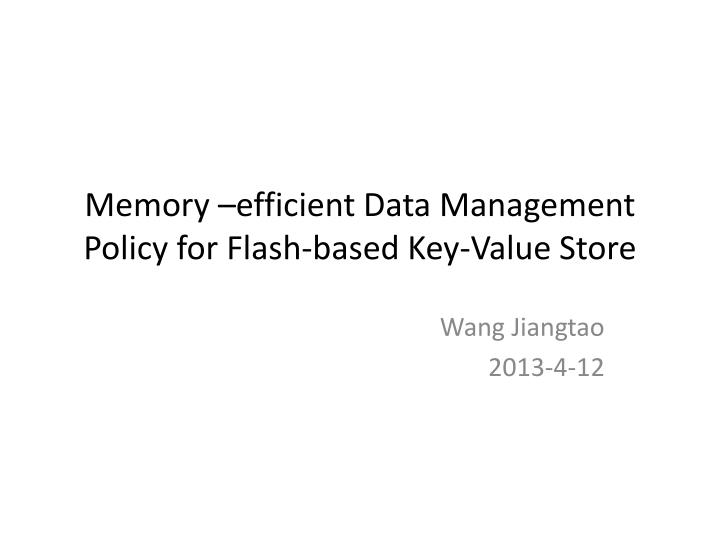 Memory efficient data management policy for flash based key value store