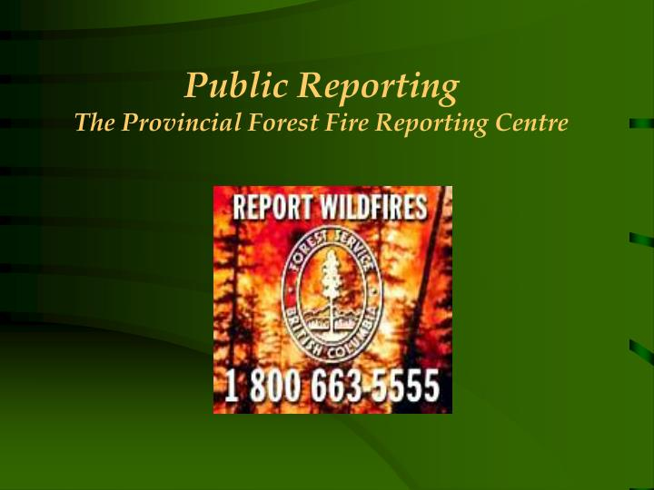 Public reporting the provincial forest fire reporting centre
