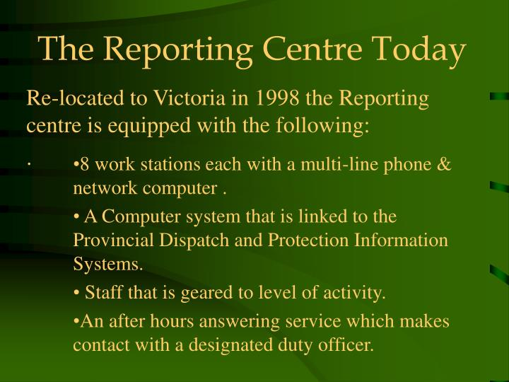 The Reporting Centre Today