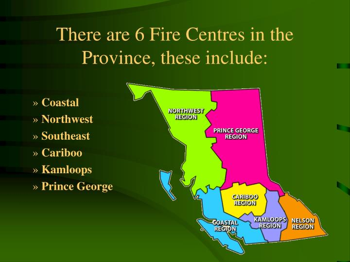 There are 6 Fire Centres in the Province, these include: