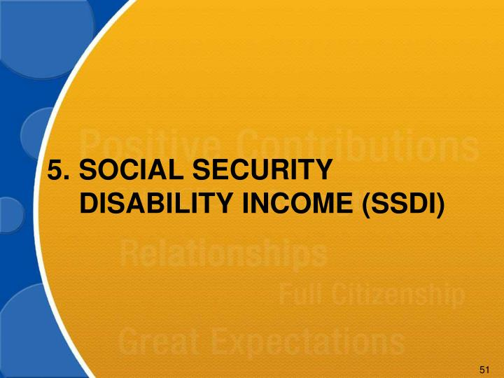 5.SOCIAL SECURITY DISABILITY INCOME (SSDI)