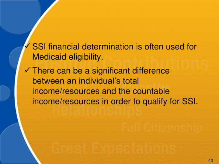 SSI financial determination is often used for Medicaid eligibility.