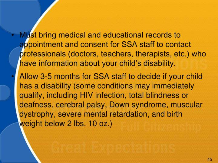 Must bring medical and educational records to appointment and consent for SSA staff to contact professionals (doctors, teachers, therapists, etc.) who have information about your child's disability.