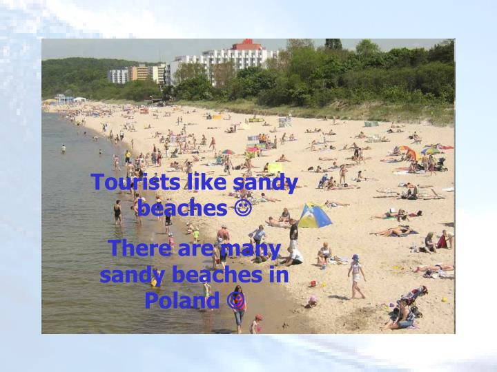 Tourists like sandy beaches