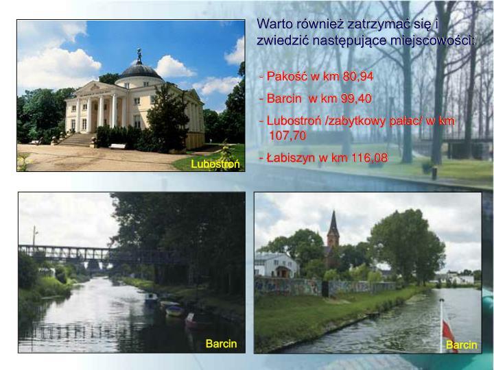 Warto również zatrzymać się i zwiedzić następujące miejscowości: